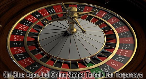 Ciri Situs Agen Judi Online Sbobet Terbaik Dan Terpercaya